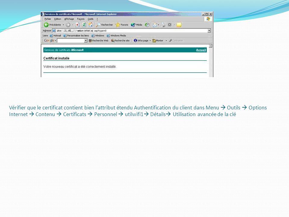 Vérifier que le certificat contient bien lattribut étendu Authentification du client dans Menu Outils Options Internet Contenu Certificats Personnel u