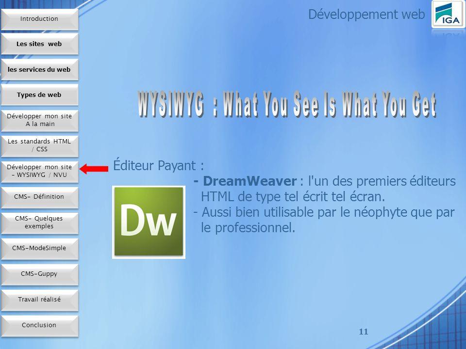 11 Éditeur Payant : - DreamWeaver : l un des premiers éditeurs HTML de type tel écrit tel écran.