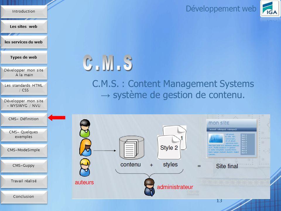 13 C.M.S.: Content Management Systems système de gestion de contenu.