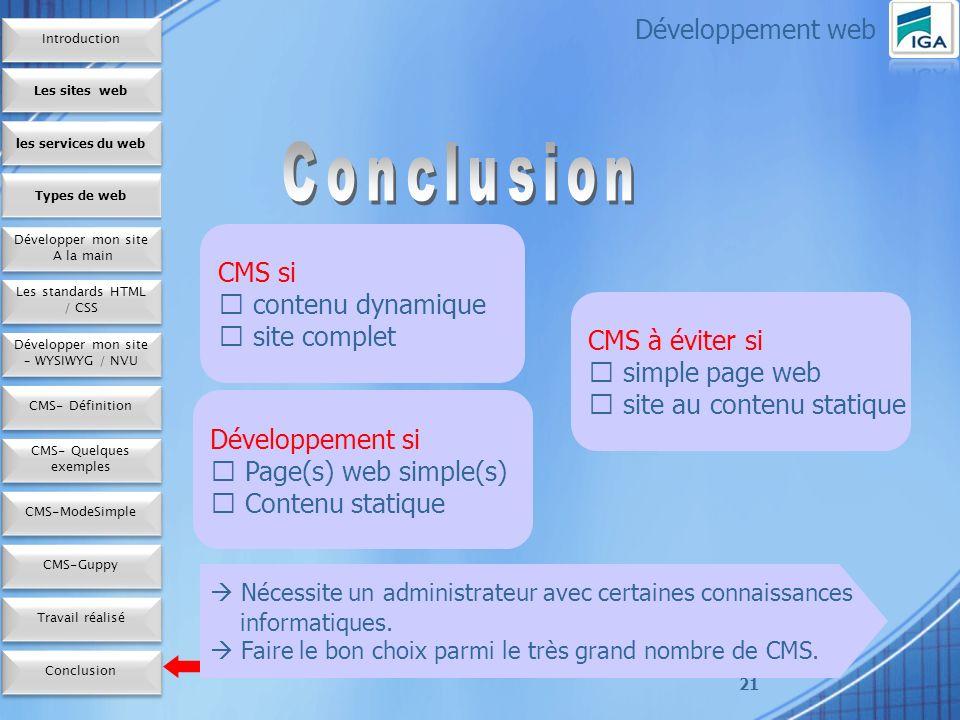 21 Développement web CMS si contenu dynamique site complet CMS à éviter si simple page web site au contenu statique Développement si Page(s) web simple(s) Contenu statique Nécessite un administrateur avec certaines connaissances informatiques.