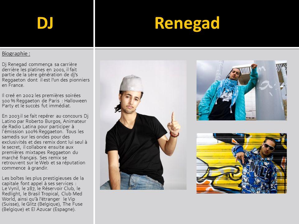 Renegad Biographie : Dj Renegad commença sa carrière derrière les platines en 2001, il fait partie de la 1ère génération de dj's Reggaeton dont il est