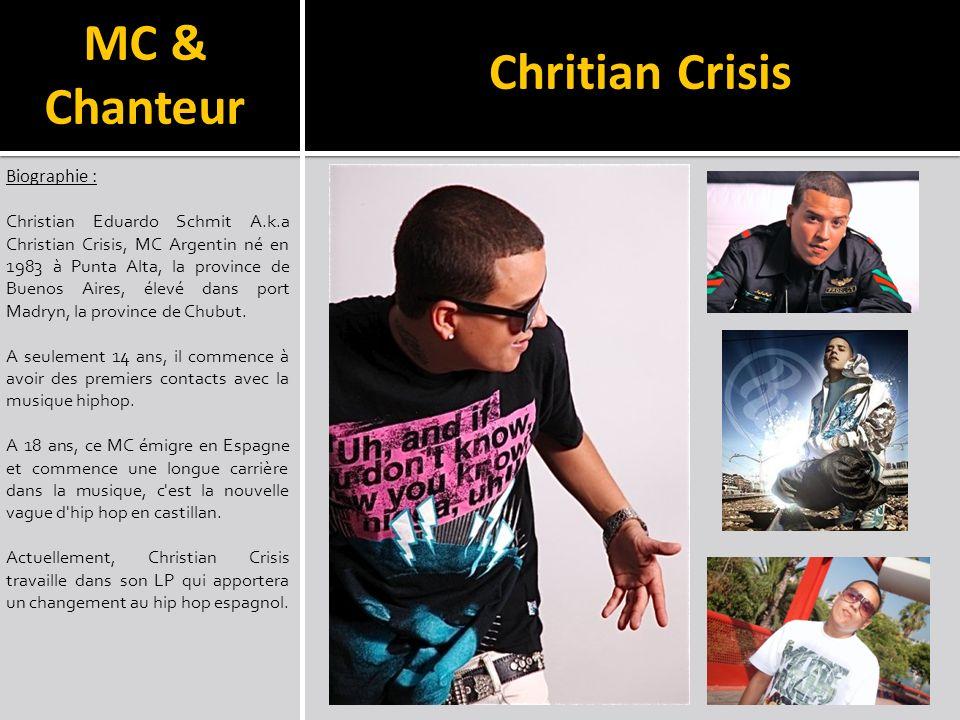Chritian Crisis Biographie : Christian Eduardo Schmit A.k.a Christian Crisis, MC Argentin né en 1983 à Punta Alta, la province de Buenos Aires, élevé