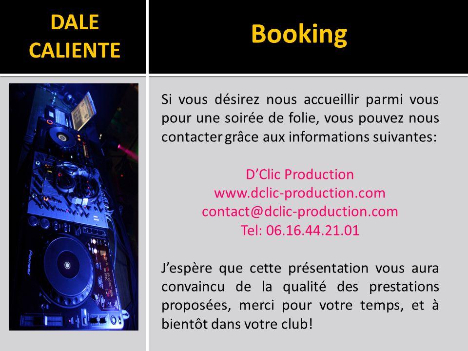 DALE CALIENTE Si vous désirez nous accueillir parmi vous pour une soirée de folie, vous pouvez nous contacter grâce aux informations suivantes: DClic