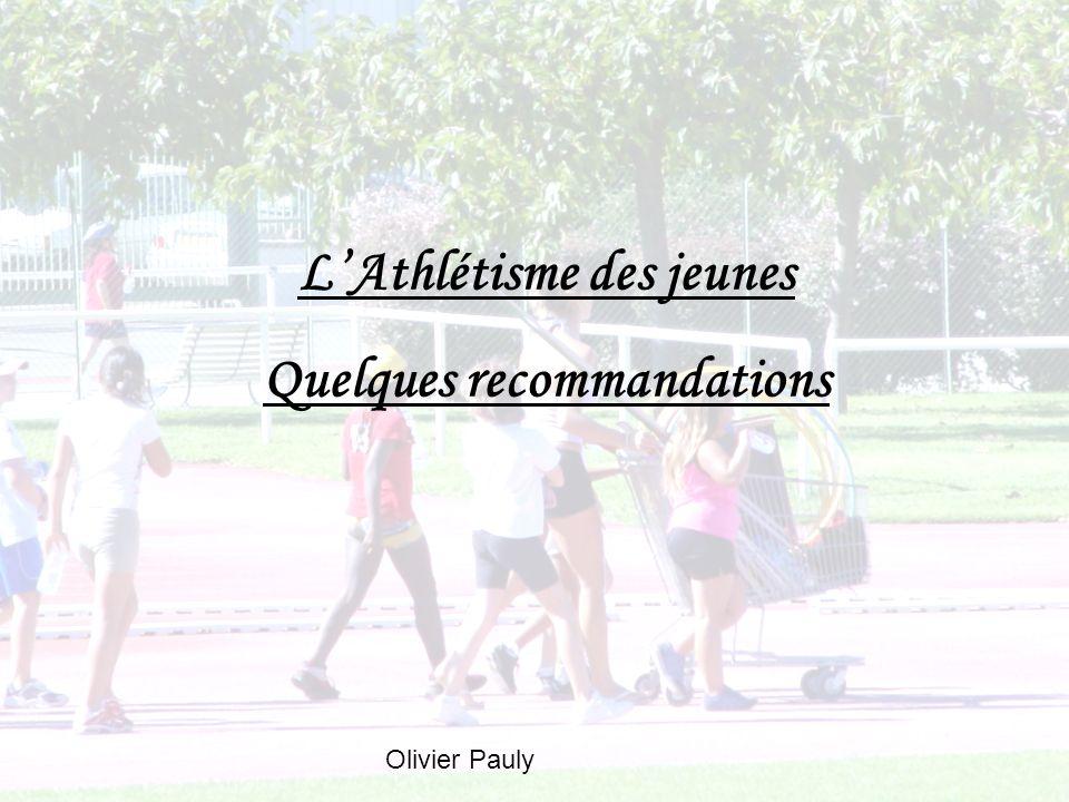 LAthlétisme des jeunes Quelques recommandations Olivier Pauly