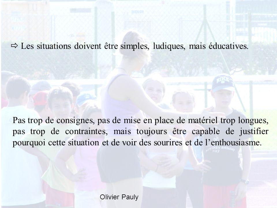 Les situations doivent être simples, ludiques, mais éducatives. Pas trop de consignes, pas de mise en place de matériel trop longues, pas trop de cont