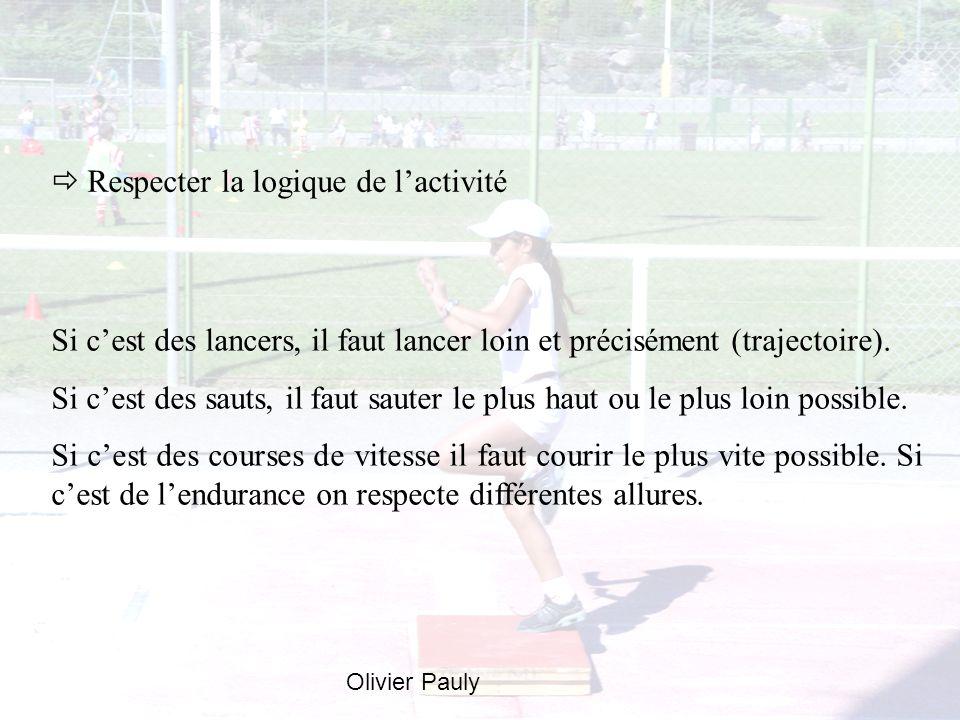 Respecter la logique de l activité Si cest des lancers, il faut lancer loin et précisément (trajectoire). Si cest des sauts, il faut sauter le plus ha