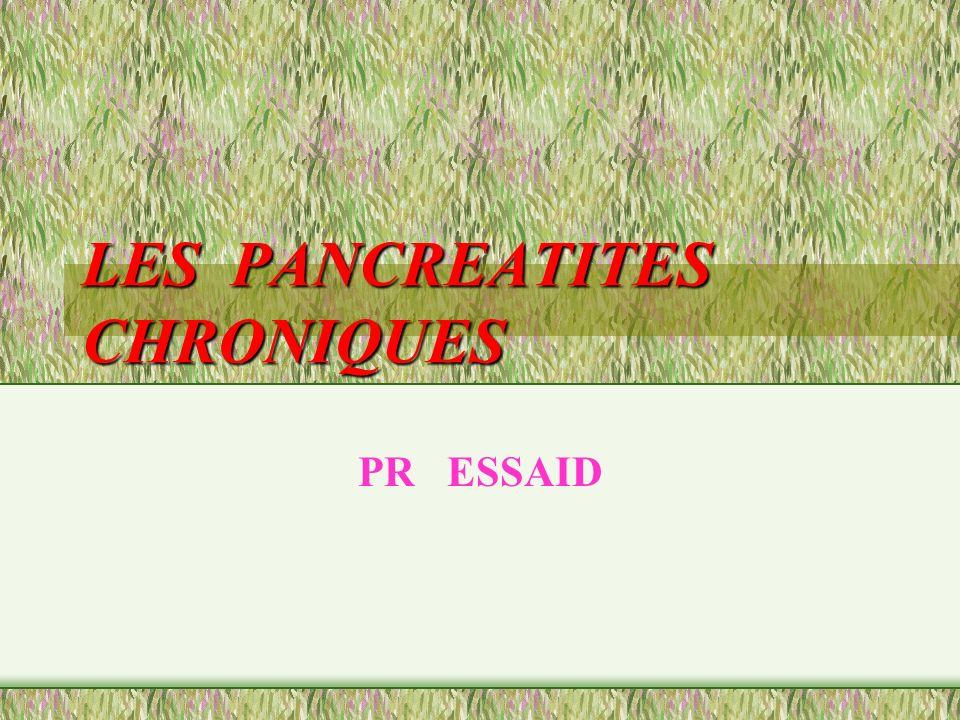 DEFINITION 1/Sclérose progressive pancréas aboutissant la destruction irréversible pancréas 2/Anomalies des canaux(sténose,dilatat.) pancréatiques;souvent remplis de concrétions protéiques calcifiés ou non