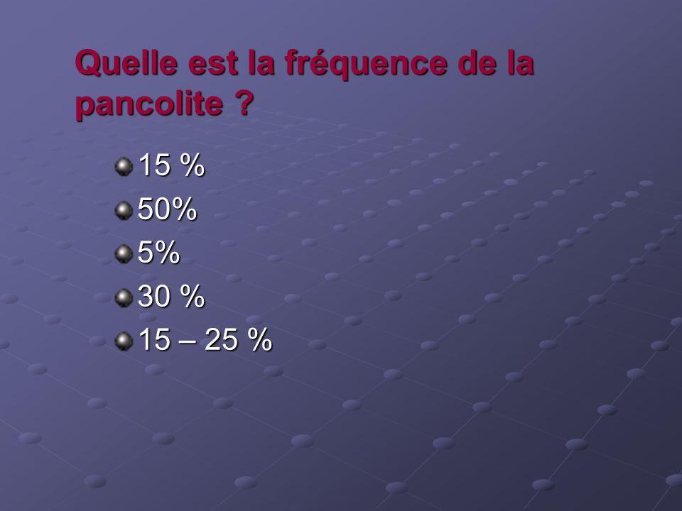 Quelle est la fréquence de la pancolite ? 15 % 50%5% 30 % 15 – 25 %