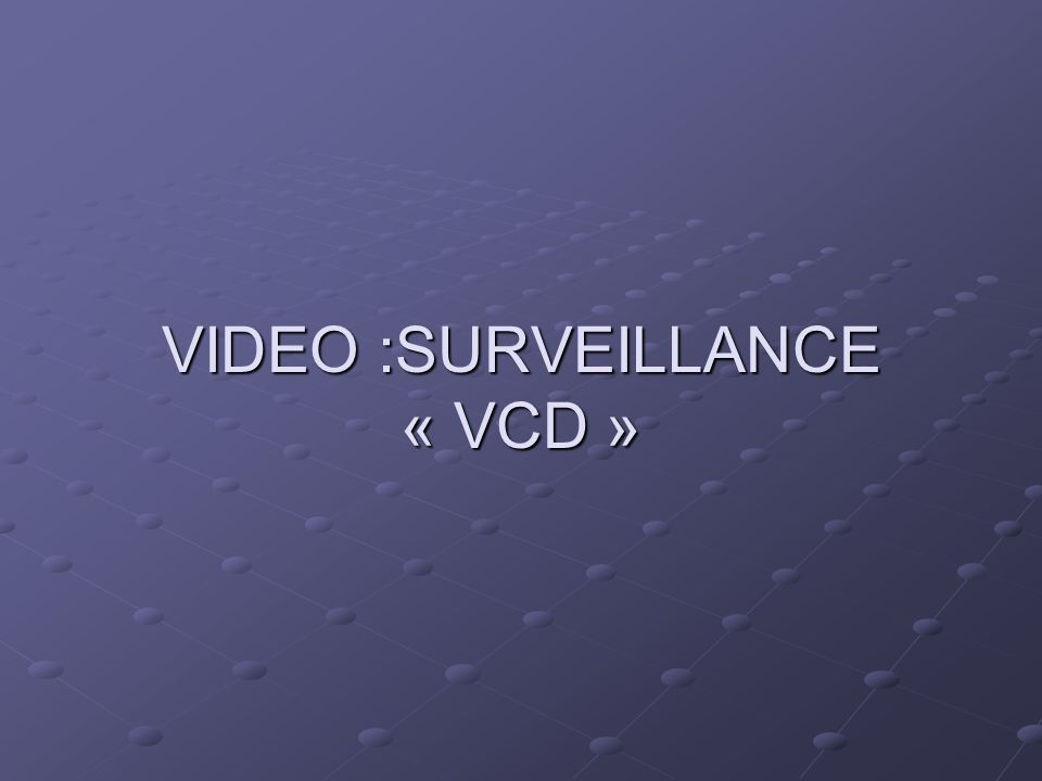 VIDEO :SURVEILLANCE « VCD »