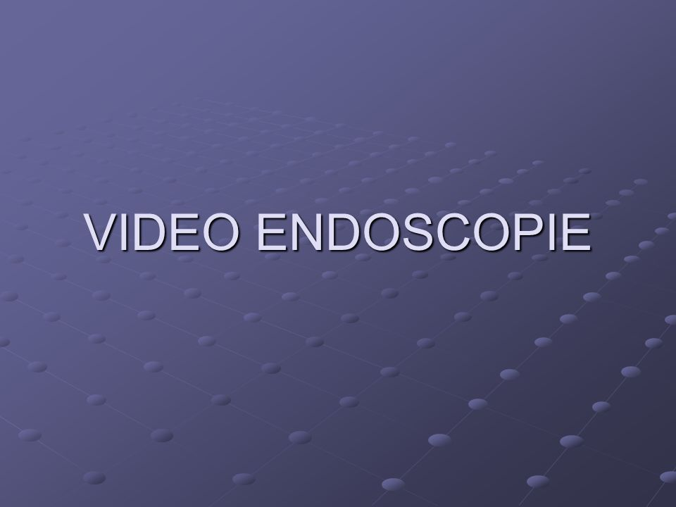 VIDEO ENDOSCOPIE