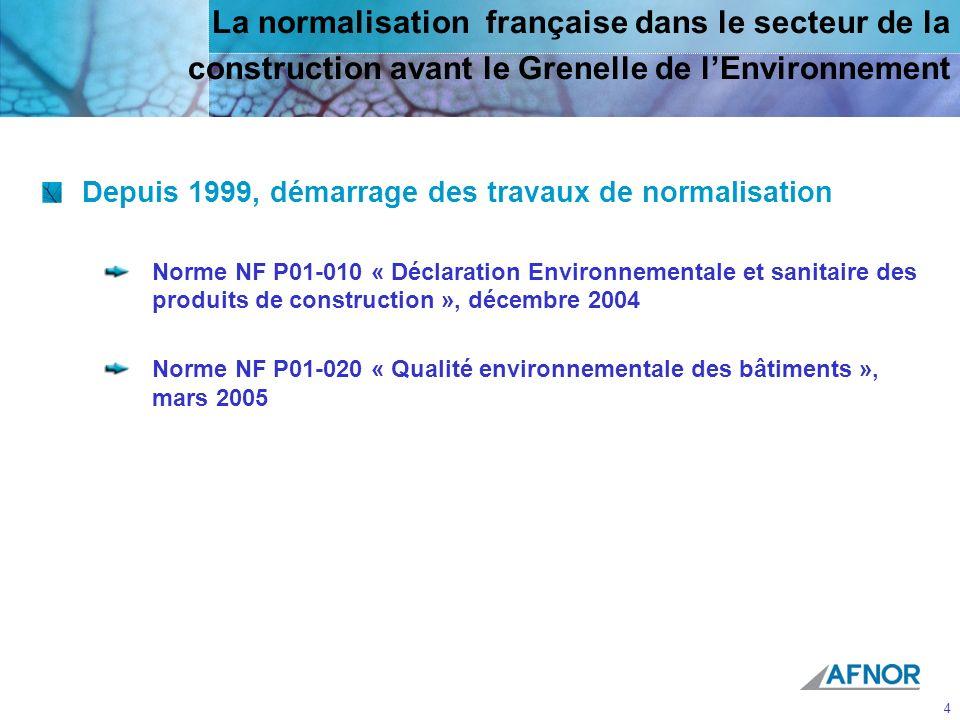 4 Depuis 1999, démarrage des travaux de normalisation Norme NF P01-010 « Déclaration Environnementale et sanitaire des produits de construction », décembre 2004 Norme NF P01-020 « Qualité environnementale des bâtiments », mars 2005 La normalisation française dans le secteur de la construction avant le Grenelle de lEnvironnement