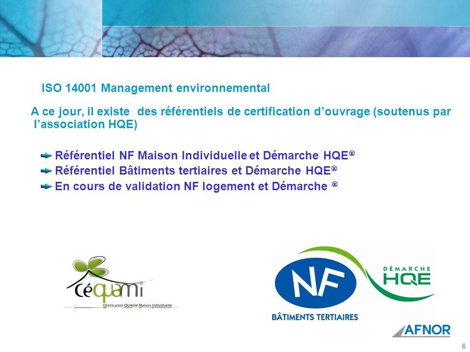 6 Les référentiels de la Démarche HQE A ce jour, il existe des référentiels de certification douvrage (soutenus par lassociation HQE) Référentiel NF Maison Individuelle et Démarche HQE Référentiel Bâtiments tertiaires et Démarche HQE En cours de validation NF logement et Démarche ISO 14001 Management environnemental