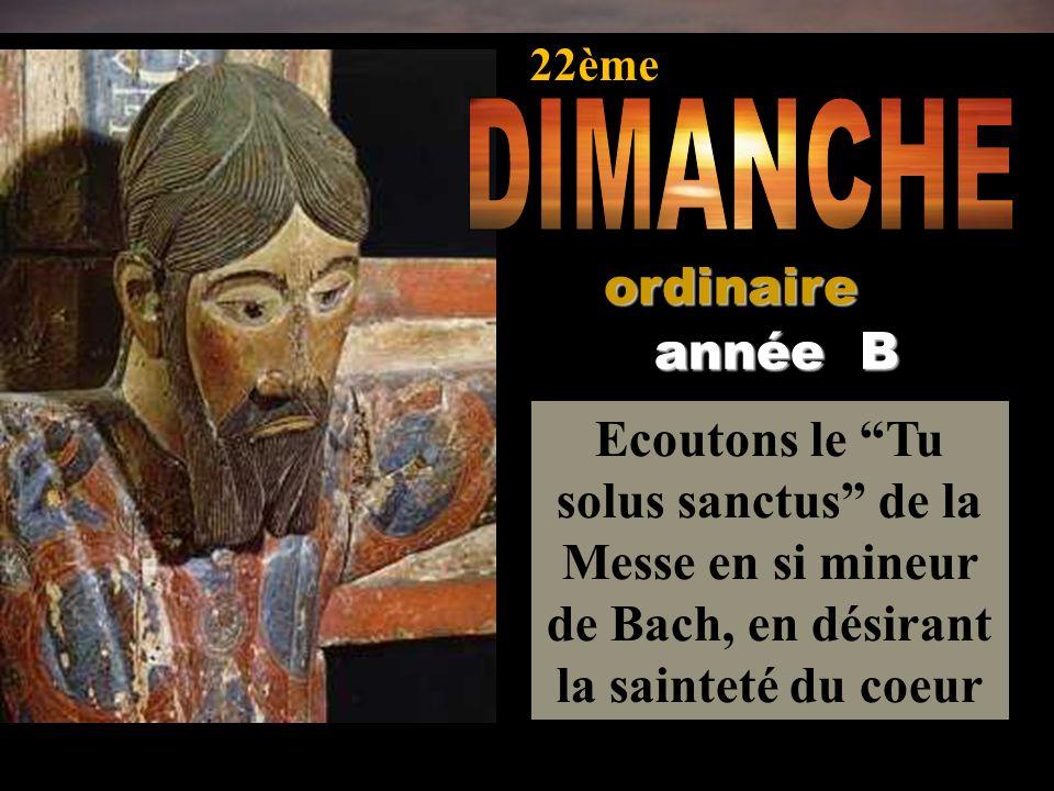 Ecoutons le Tu solus sanctus de la Messe en si mineur de Bach, en désirant la sainteté du coeur année B ordinaire 22ème