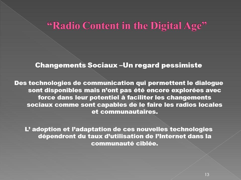 Changements Sociaux –Un regard pessimiste Des technologies de communication qui permettent le dialogue sont disponibles mais nont pas été encore explorées avec force dans leur potentiel à faciliter les changements sociaux comme sont capables de le faire les radios locales et communautaires.