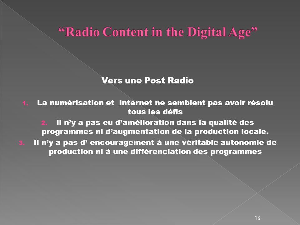 Vers une Post Radio 1. La numérisation et Internet ne semblent pas avoir résolu tous les défis 2.