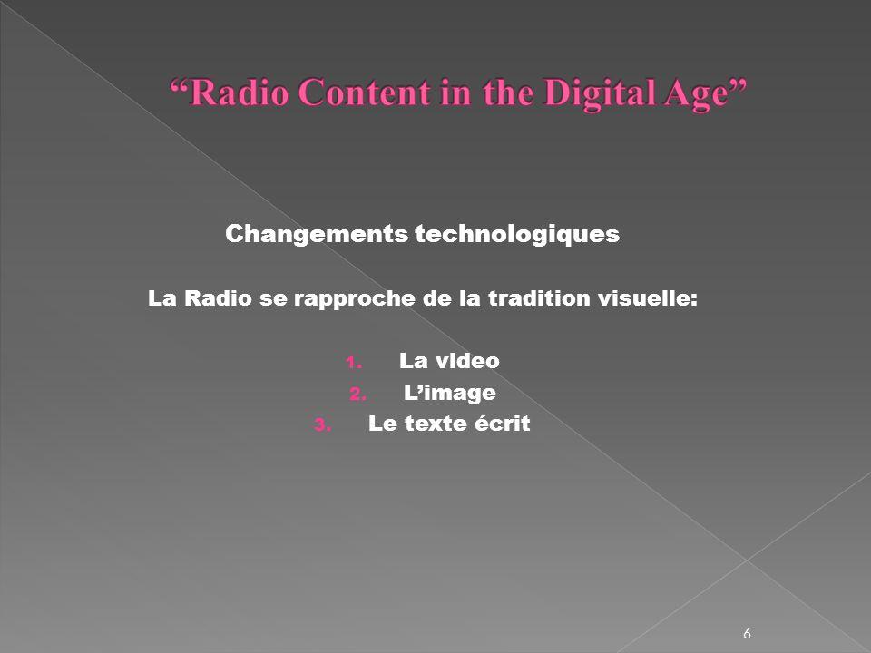 Changements technologiques La Radio se rapproche de la tradition visuelle: 1.