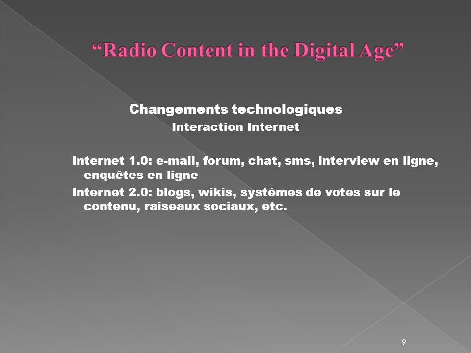 Changements technologiques Interaction Internet Internet 1.0: e-mail, forum, chat, sms, interview en ligne, enquêtes en ligne Internet 2.0: blogs, wik