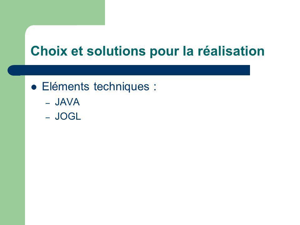 Choix et solutions pour la réalisation Eléments techniques : – JAVA – JOGL