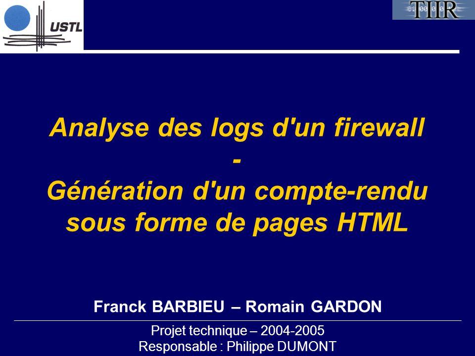 Analyse des logs d'un firewall - Génération d'un compte-rendu sous forme de pages HTML Projet technique – 2004-2005 Responsable : Philippe DUMONT Fran