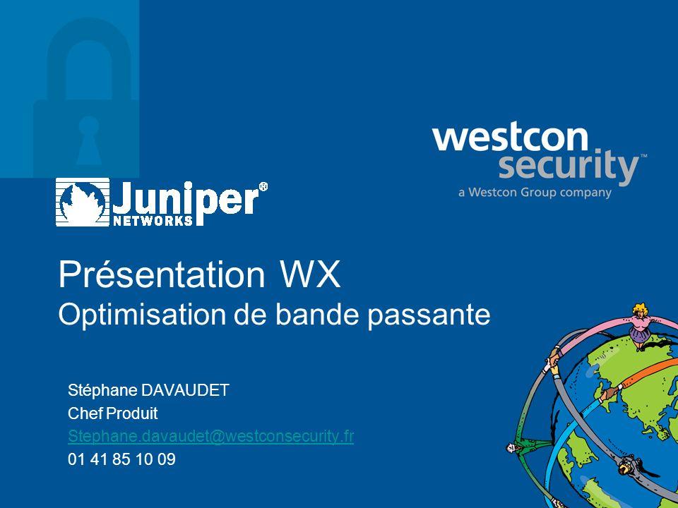 Présentation WX Optimisation de bande passante Stéphane DAVAUDET Chef Produit Stephane.davaudet@westconsecurity.fr 01 41 85 10 09