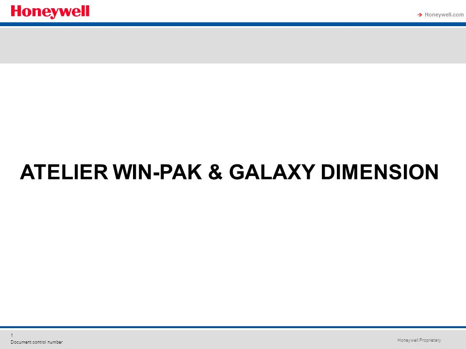 Honeywell Proprietary Honeywell.com 1 Document control number ATELIER WIN-PAK & GALAXY DIMENSION