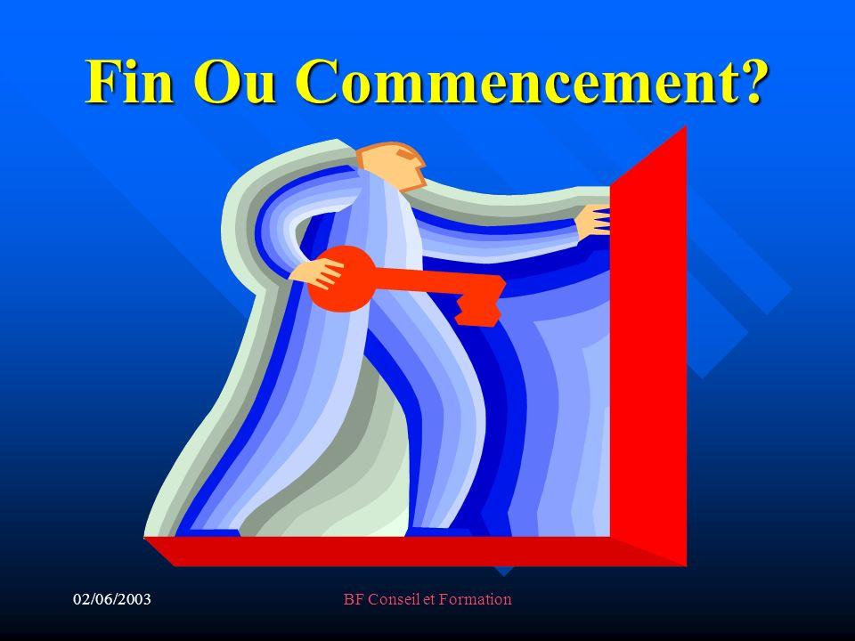 02/06/2003BF Conseil et Formation Fin Ou Commencement