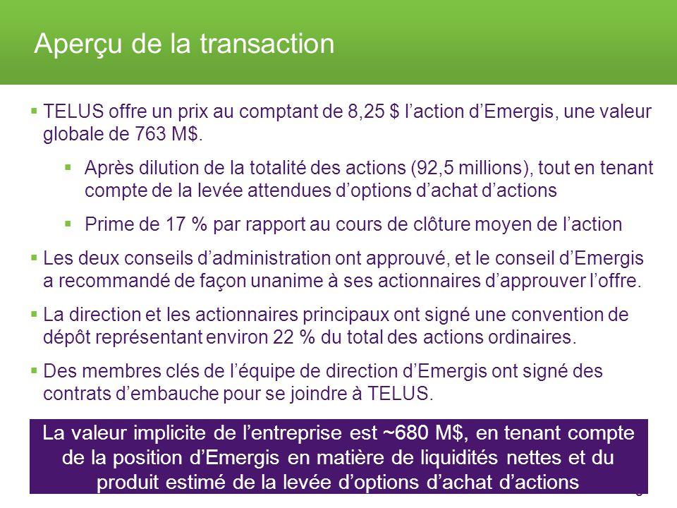 5 Aperçu de la transaction TELUS offre un prix au comptant de 8,25 $ laction dEmergis, une valeur globale de 763 M$.