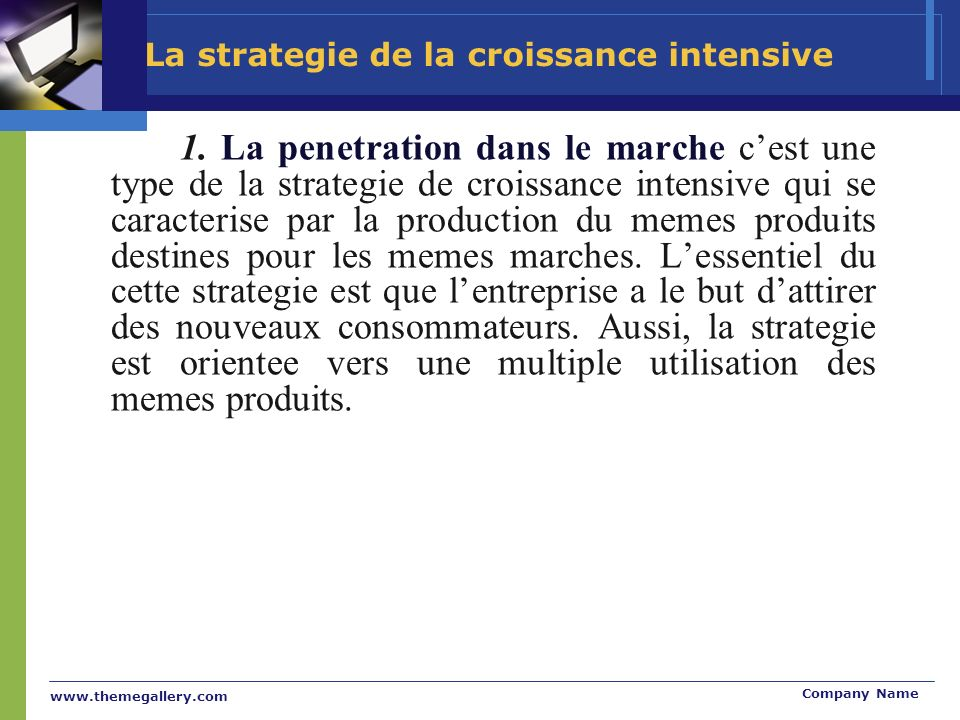 www.themegallery.com Company Name La strategie de la croissance intensive 1.