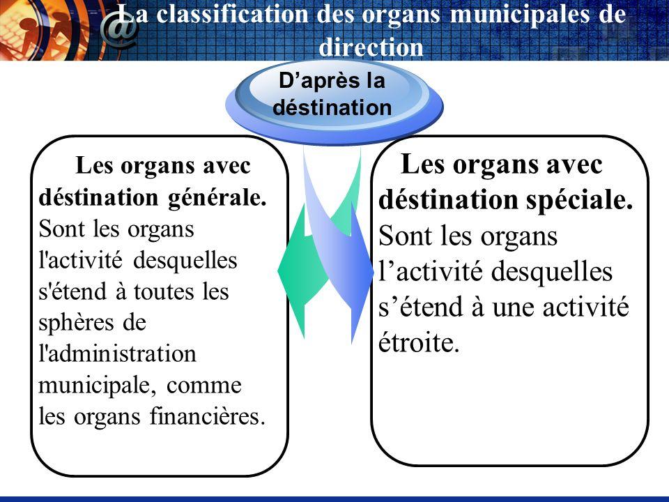 Les organs avec déstination générale. Sont les organs l'activité desquelles s'étend à toutes les sphères de l'administration municipale, comme les org