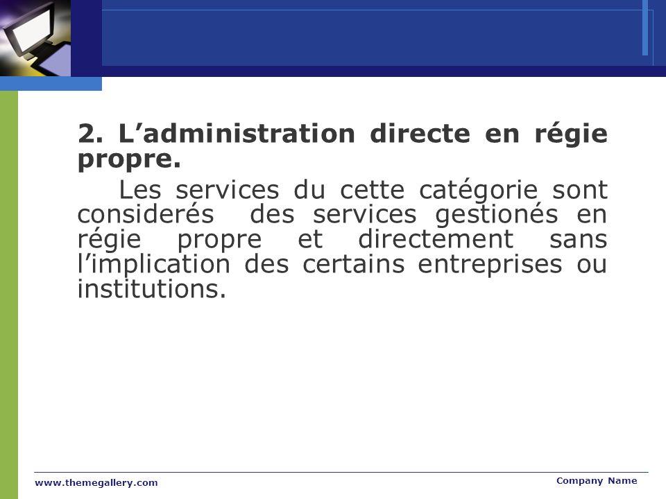 www.themegallery.com Company Name 2. Ladministration directe en régie propre.