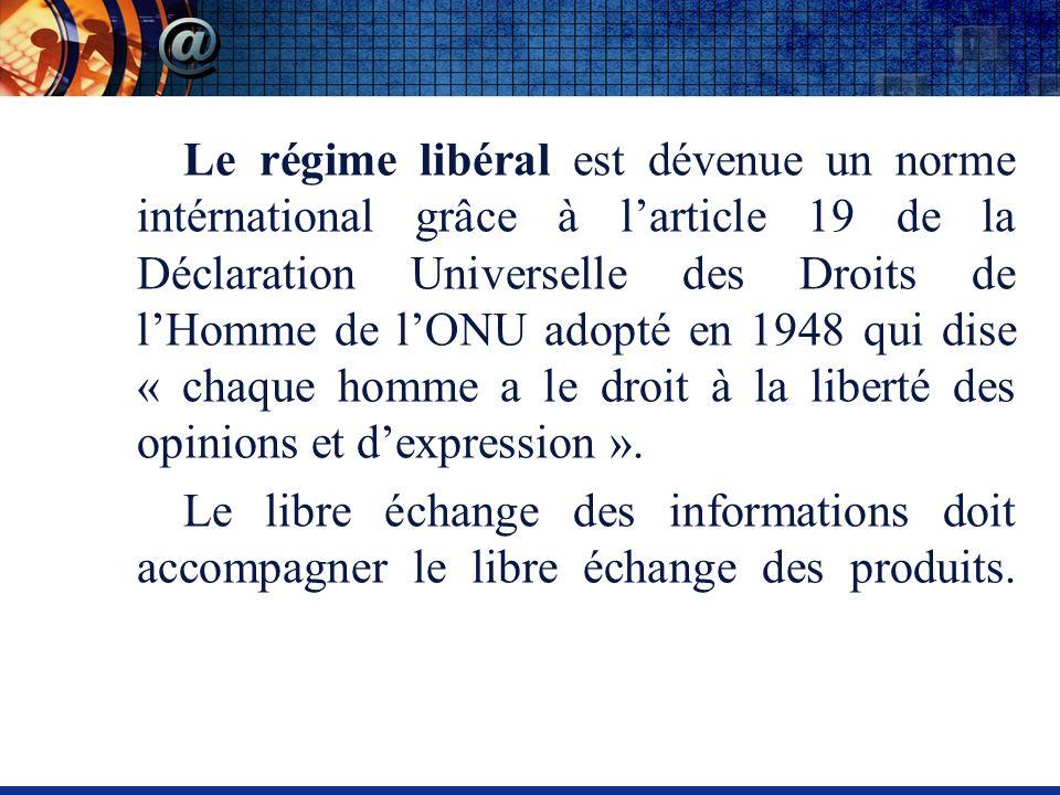 Le régime libéral est dévenue un norme intérnational grâce à larticle 19 de la Déclaration Universelle des Droits de lHomme de lONU adopté en 1948 qui dise « chaque homme a le droit à la liberté des opinions et dexpression ».