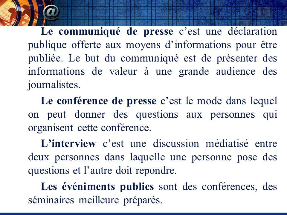 Le communiqué de presse cest une déclaration publique offerte aux moyens dinformations pour être publiée.
