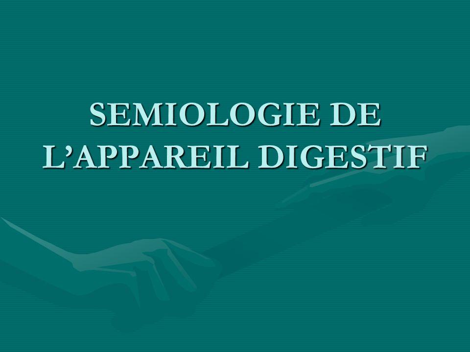SEMIOLOGIE DE LAPPAREIL DIGESTIF