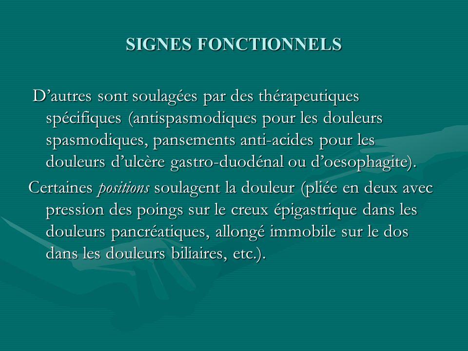 SIGNES FONCTIONNELS Dautres sont soulagées par des thérapeutiques spécifiques (antispasmodiques pour les douleurs spasmodiques, pansements anti-acides