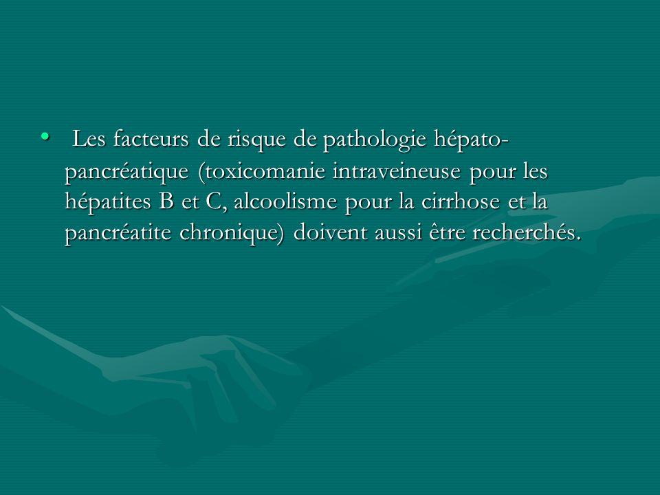 Les facteurs de risque de pathologie hépato- pancréatique (toxicomanie intraveineuse pour les hépatites B et C, alcoolisme pour la cirrhose et la panc