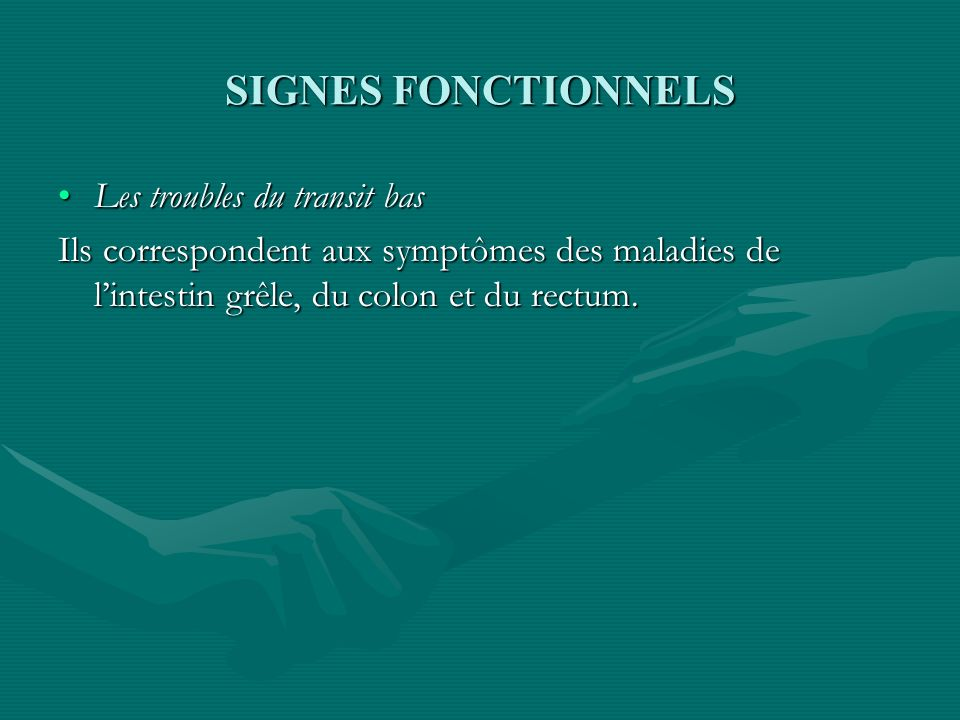 SIGNES FONCTIONNELS Les troubles du transit basLes troubles du transit bas Ils correspondent aux symptômes des maladies de lintestin grêle, du colon e