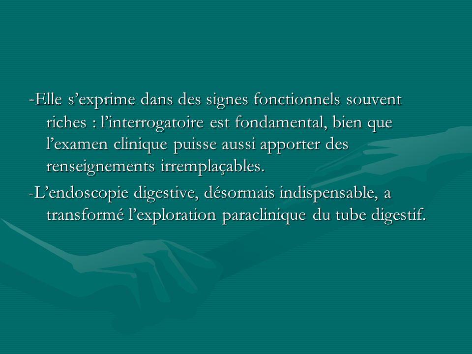 - Elle sexprime dans des signes fonctionnels souvent riches : linterrogatoire est fondamental, bien que lexamen clinique puisse aussi apporter des ren