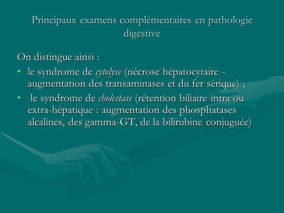 Principaux examens complémentaires en pathologie digestive On distingue ainsi : le syndrome de cytolyse (nécrose hépatocytaire - augmentation des tran