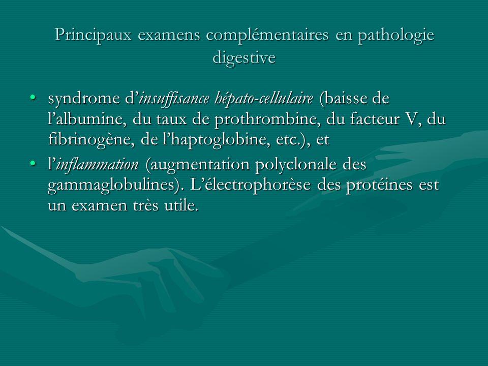 Principaux examens complémentaires en pathologie digestive syndrome dinsuffisance hépato-cellulaire (baisse de lalbumine, du taux de prothrombine, du
