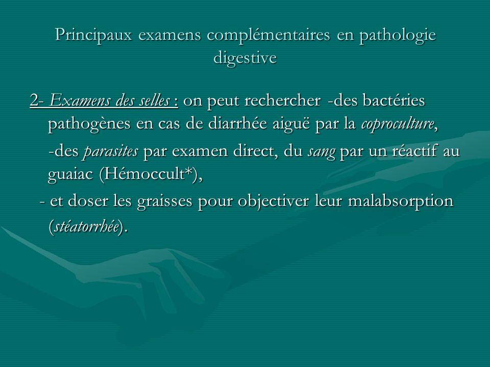 Principaux examens complémentaires en pathologie digestive 2- Examens des selles : on peut rechercher -des bactéries pathogènes en cas de diarrhée aig