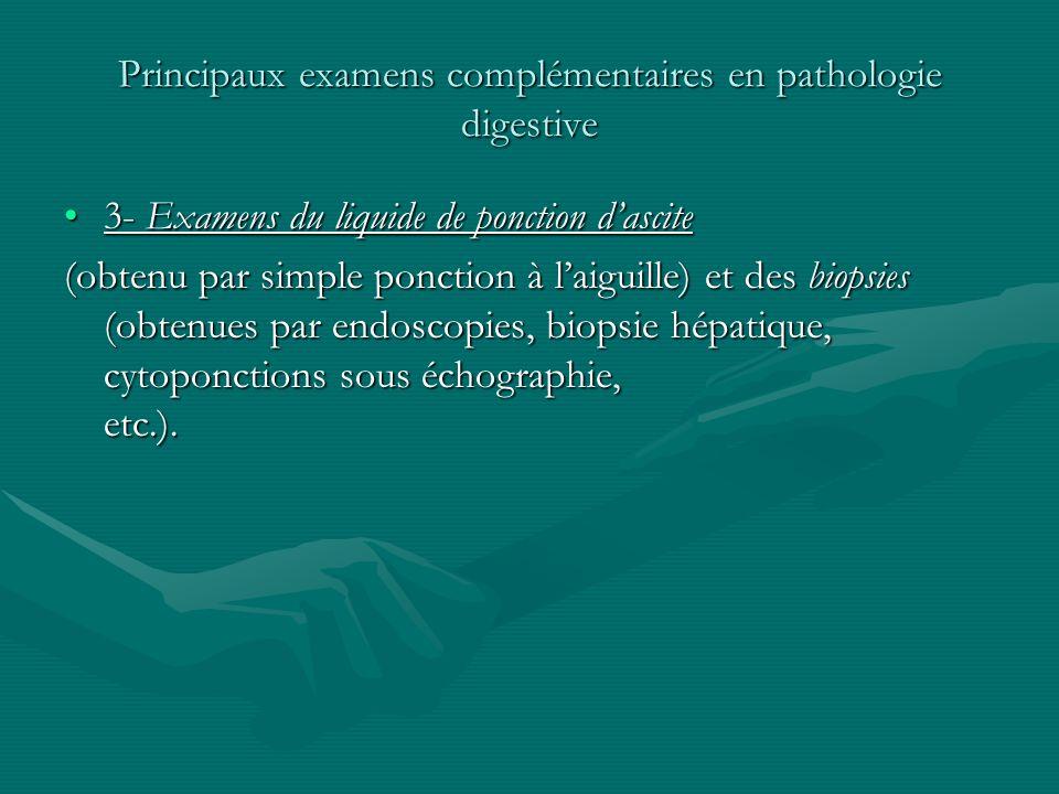 Principaux examens complémentaires en pathologie digestive 3- Examens du liquide de ponction dascite3- Examens du liquide de ponction dascite (obtenu