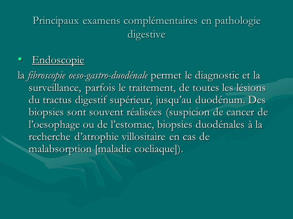Principaux examens complémentaires en pathologie digestive Endoscopie Endoscopie la fibroscopie oeso-gastro-duodénale permet le diagnostic et la surve