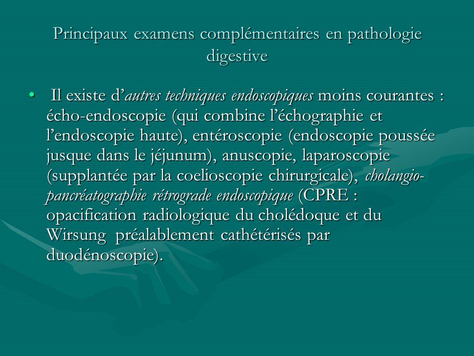 Principaux examens complémentaires en pathologie digestive Il existe dautres techniques endoscopiques moins courantes : écho-endoscopie (qui combine l