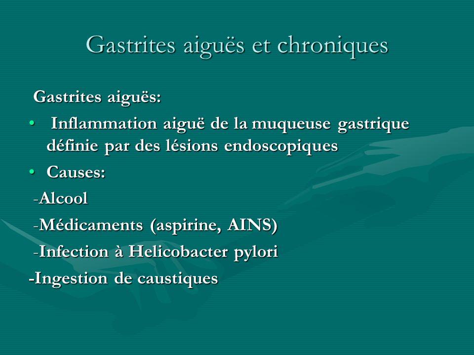 Gastrites aiguës et chroniques Gastrites aiguës: Gastrites aiguës: Inflammation aiguë de la muqueuse gastrique définie par des lésions endoscopiques I