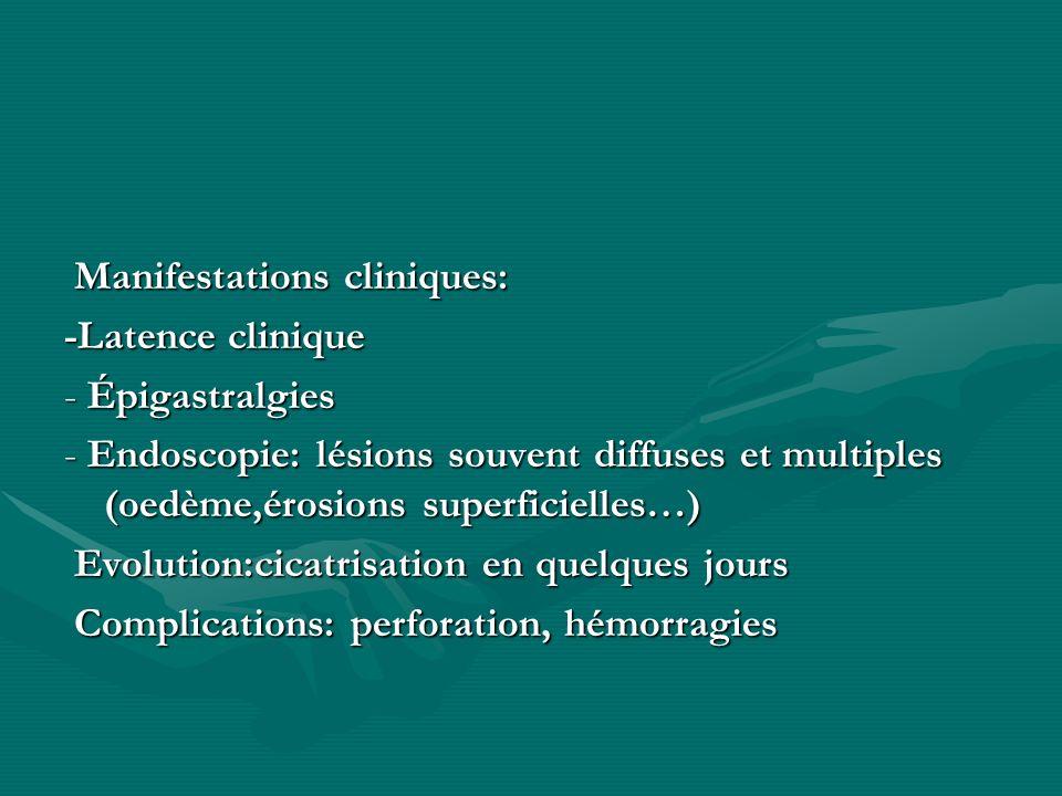 Manifestations cliniques: Manifestations cliniques: -Latence clinique - Épigastralgies - Endoscopie: lésions souvent diffuses et multiples (oedème,éro
