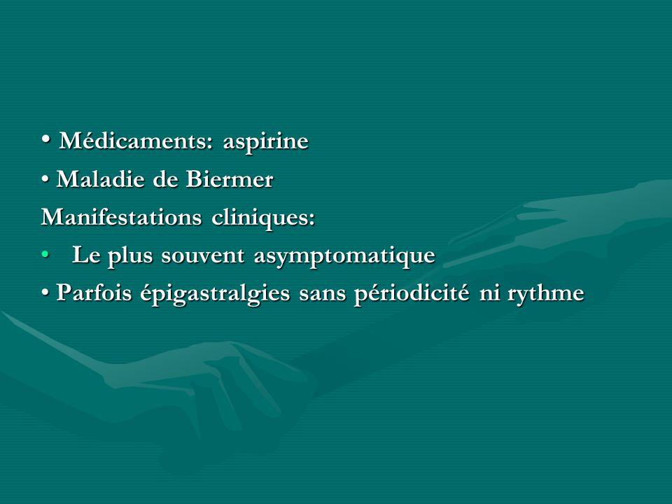 Médicaments: aspirine Médicaments: aspirine Maladie de Biermer Maladie de Biermer Manifestations cliniques: Le plus souvent asymptomatique Le plus sou