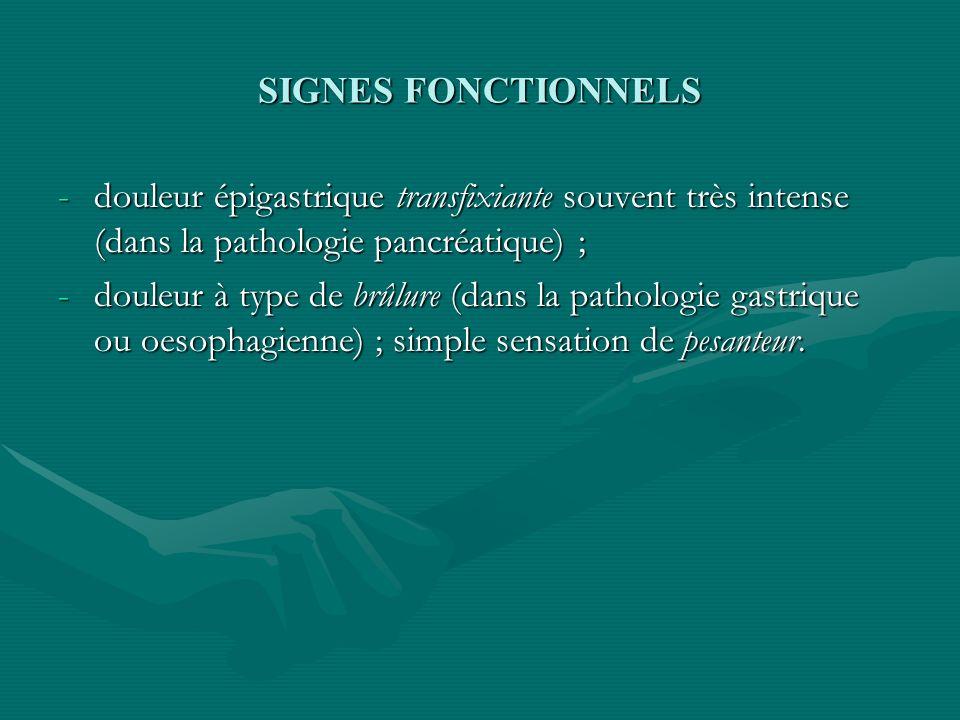 SIGNES FONCTIONNELS -douleur épigastrique transfixiante souvent très intense (dans la pathologie pancréatique) ; -douleur épigastrique transfixiante s