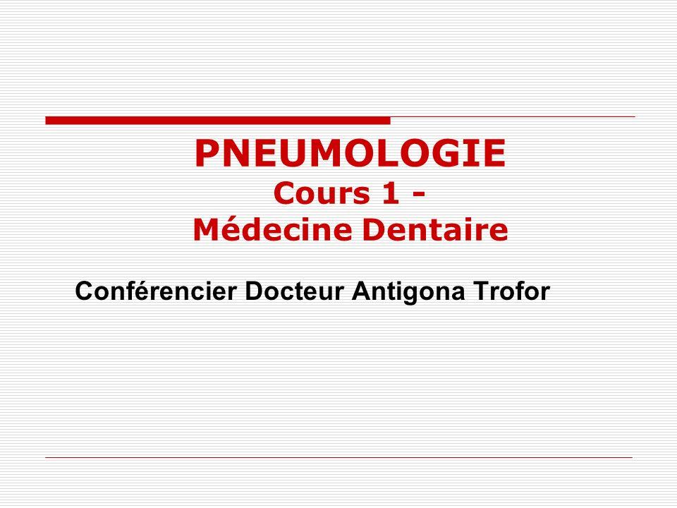 Conférencier Docteur Antigona Trofor PNEUMOLOGIE Cours 1 - Médecine Dentaire