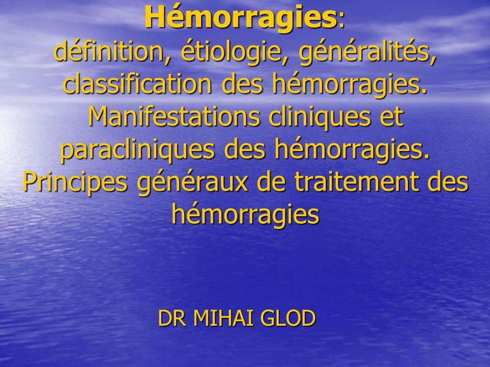 Hémorragies : définition, étiologie, généralités, classification des hémorragies.