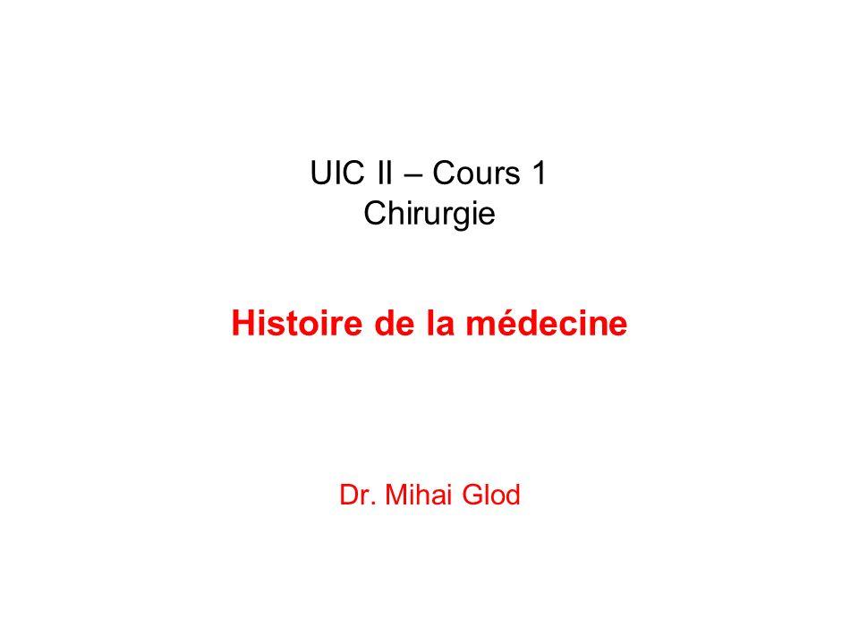 UIC II – Cours 1 Chirurgie Histoire de la médecine Dr. Mihai Glod